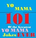 Yo Mama Jokes! : 101 of the Best Yo M...