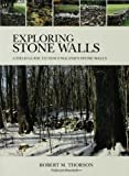 Exploring Stone Walls: A Field Guide to New Englands Stone Walls