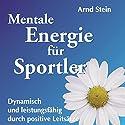 Mentale Energie für Sportler (Aktiv-Suggestion) Hörbuch von Arnd Stein Gesprochen von: Arnd Stein