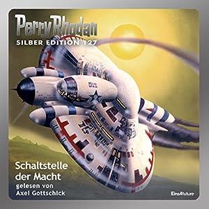 Schaltstelle der Macht (Perry Rhodan Silber Edition 127) Hörbuch