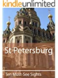 Ten Must-See Sights: St Petersburg (English Edition)