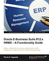 Oracle E-Business Suite R12.x HRMS – A Functionality Guide Front Cover