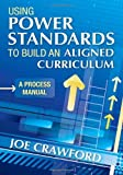 img - for Using Power Standards to Build an Aligned Curriculum: A Process Manual [Paperback] [2011] Joe T. Crawford book / textbook / text book
