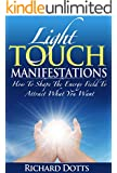 Light Touch Manifestations: How To Shape The Energy Field To Attract What You Want