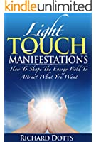 Light Touch Manifestations: How To Shape The Energy Field To Attract What You Want (English Edition)