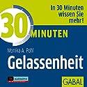 30 Minuten Gelassenheit Hörbuch von Monika A. Pohl Gesprochen von: Sabina Godec, Heiko Grauel, Gordon Piedesack