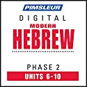 Hebrew Phase 2, Unit 06-10: Learn to Speak and Understand Hebrew with Pimsleur Language Programs Audiobook by  Pimsleur Narrated by  Pimsleur