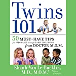 Twins 101: 50 Must-Have Tips for Pregnancy through Early Childhood From Doctor M.O.M. | Khanh-Van Le-Bucklin