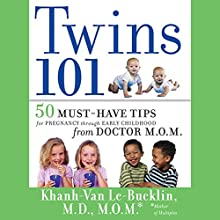 Twins 101: 50 Must-Have Tips for Pregnancy through Early Childhood From Doctor M.O.M. Audiobook by Khanh-Van Le-Bucklin Narrated by Vanessa Hart