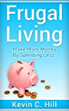 img - for FRUGAL LIVING: MAKE MORE MONEY BY SPENDING LESS (Budgeting money free, How to save money tips, Get out of debt fast, Live cheap, Debt free, Spend less) book / textbook / text book