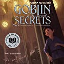 Goblin Secrets (       UNABRIDGED) by William Alexander Narrated by William Alexander