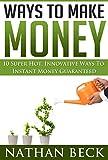 Money: Ways To Make Money: Money Worries Begone! 10 Super Hot Ways To Make Money Instant Money Guaranteed (ways to make money, make money from home, how ... money online, how to make money from home)