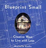 img - for Blueprint Small: Creative Ways to Live with Less book / textbook / text book