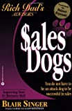 Rich Dad Advisor's Series®: SalesDogs: You Do Not Have to Be an Attack Dog to Be Successful in Sales (Rich Dad's Advisors) (0446678333) by Singer, Blair