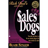 Rich Dad Advisor's Series�: SalesDogs: You Do Not Have to Be an Attack Dog to Be Successful in Sales (Rich Dad's Advisors) ~ Blair Singer