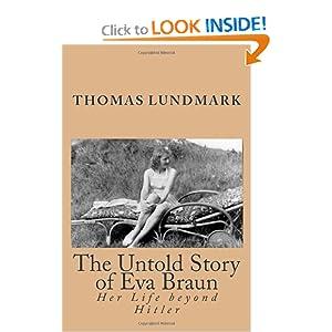 The Untold Story of Eva Braun: Her Life beyond Hitler: Thomas Lundmark