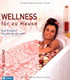 Wellness fr zu Hause: Das Rundum-Verwhnprogramm