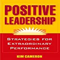 Positive Leadership: Strategies for Extraordinary Performance Hörbuch von Kim Cameron Gesprochen von: David Drummond