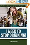 I Need to Stop Drinking!: How to stop...