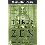 The Three Pillars of Zen: Teaching, Practice, and Enlightenment ~ Roshi Philip Kapleau