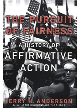 the pursuit of fairness: a history of affirmative action - terry h. anderson