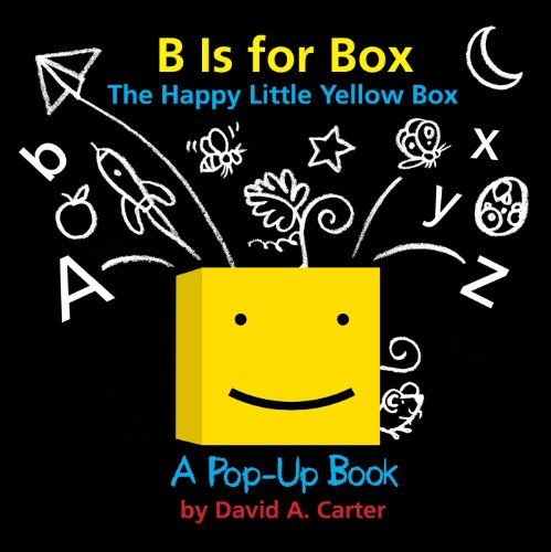 B Is for Box -- The Happy Little Yellow Box: A Pop-Up Book