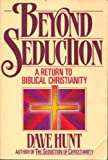 Beyond Seduction: A Return to Biblical Christianity (0890815585) by Hunt, Dave