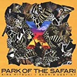 ×〜PARK OF THE SAFARI