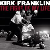 The Fight of My Life Kirk Franklin