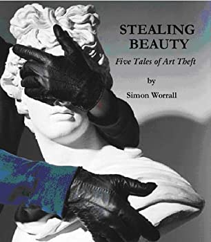 stealing beauty: five tales of art theft - simon worrall
