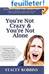 You're Not Crazy And You're Not Alone...