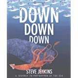 Down, Down, Down: A Journey to the Bottom of the Sea ~ Steve Jenkins