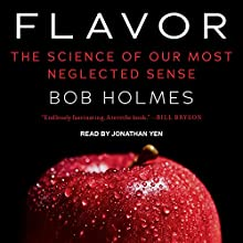 Flavor: The Science of Our Most Neglected Sense Audiobook by Bob Holmes Narrated by Jonathan Yen