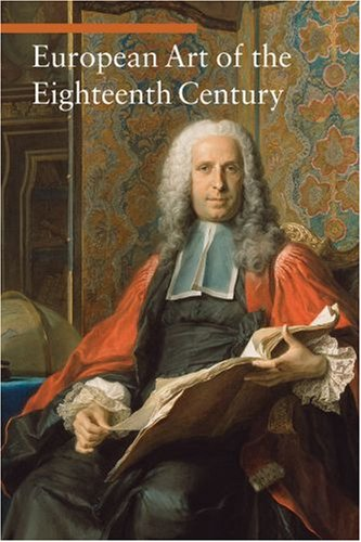 European Art of the Eighteenth Century (Art Through the...