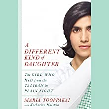 A Different Kind of Daughter: The Girl Who Hid from the Taliban in Plain Sight Audiobook by Maria Toorpakai, Katharine Holstein Narrated by Neela Vaswani