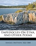 Empedocles On Etna, And Other Poems