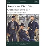 American Civil War Commanders (1): Union Leaders in the East (Elite) (Pt.1) ~ Philip Katcher