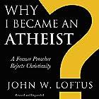 Why I Became an Atheist: A Former Preacher Rejects Christianity: Revised & Expanded (       ungekürzt) von John W. Loftus Gesprochen von: Buzz Kemper