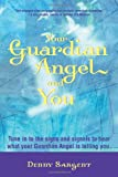 Your Guardian Angel and You: Tune in to the Signs and Signals to Hear What Your Guardian Angel Is Telling You