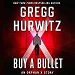 Buy a Bullet: An Orphan X Story | Gregg Hurwitz