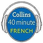 French in 40 Minutes: Learn to speak French in minutes with Collins Hörbuch von  Collins Gesprochen von:  Collins
