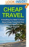 Cheap Travel: Everything You Need To Know On Cheap Travel For The Rest Of Your Life! Cheap Travel Series And Cheap Travel Books (Cheap Travel, Travel Cheaper, ... Cheap Travel Series, Cheap Travel Books,)