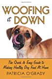 Woofing it Down: The quick & easy guide to making healthy dog food at home