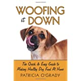 Woofing it Down: The quick & easy guide to making healthy dog food at home ~ Patricia O'Grady