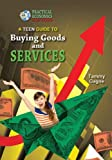 A Teen Guide to Buying Goods and Services (Practical Economics for Teens)