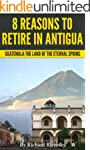 8 REASONS TO RETIRE IN ANTIGUA: Guate...