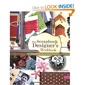The Scrapbook Designer's Workbook: Unlocking the Secrets to Great Page Design Kari Hansen