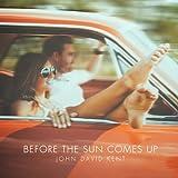 Before the Sun Comes Up John David Kent