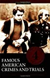 Famous American Crimes And Trials: 4 (Crime, Media, and Popular Culture)