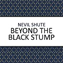 Beyond the Black Stump Audiobook by Nevil Shute Narrated by Laurence Kennedy